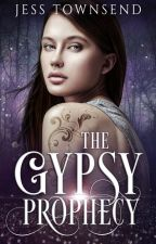 The Gypsy Prophecy ✔ (Book One) by jess10towns