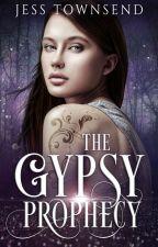 The Gypsy Prophecy ✔ by Jesstownsend