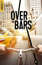 Over The Bars (Sous Contrat D'édition Hachette BMR) by LindseyTu