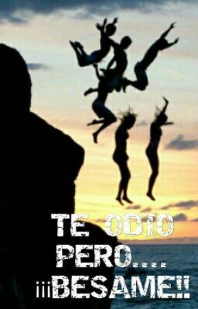 TE ODIO PERO...¡¡BÉSAME!! by TusMejoresHistorias0