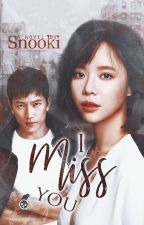 I Miss You ✓ by xsnookix