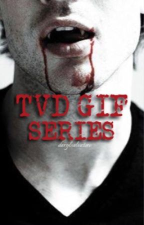 TVD Gif Series  by darylsalvatore