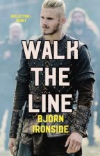 Walk The Line || B.R. || Bjorn Ironside || A Vikings Fanfiction  by Electric-Heart