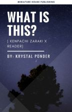 What Is This? (Kenpachi Zaraki X Reader) by Mistress_Smug