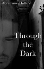 Through the Dark by HeyWhatsUp13AM