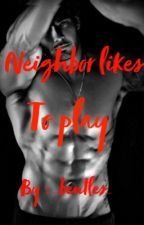 Neighbor likes to play by _bentles_