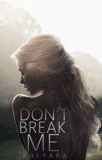 Don't Break Me by waywardqueen93