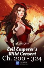 Evil Emperor's Wild Consort (Chapters 200 - 324) [COMPLETE] by Schneidens