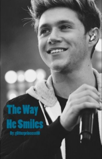 The Way He Smiles (a niall horan fan-fiction)