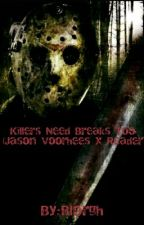 Killers Need Breaks Too {Jason Voorhees x Reader} by Blorgh