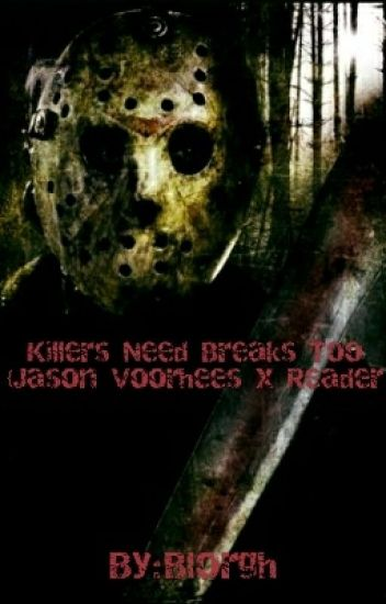 Killers Need Breaks Too {Jason Voorhees x Reader}