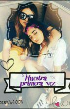Nuestra Primera Vez    [Caché] by Aracely162003