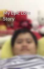 My Epic Love Story by Nano_Ganda
