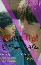 Shut Up! Flower Doc by Skyu_284
