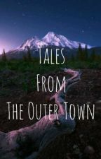Tales from the Outer Town by killalily
