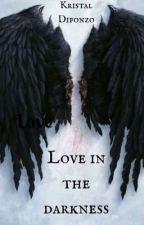 Love in the darkness by KristalDifonzo