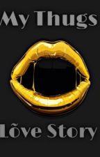 My Thug Love Story by Shortayyy