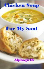 Chicken Soup for my Soul by alphagirl8