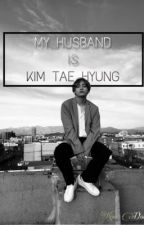 |FANFICTION|[V-BTS]MY HUSBAND IS KIM TAE HYUNG by WiSy_1306