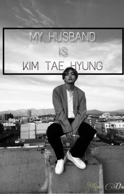 |FANFICTION|[V-BTS]MY HUSBAND IS KIM TAE HYUNG