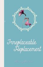 Irreplaceable Replacement by ssihobitt