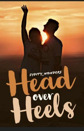 Head Over Heels (On Hold)  by Sydity_wonders