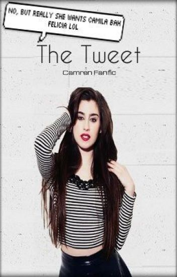 The Tweet.- Camren