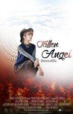 Fallen Angel (On hold ) by DaniicaElla