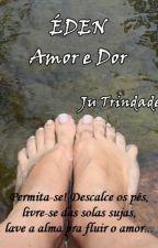 Éden - Amor e Dor by juctrindade