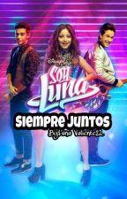 Siempre Juntos - Soy Luna by LunaValiente12