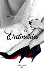 Garota Ordinária - Série Garota Ordinária (Livro 1) - DEGUSTAÇÃO by autoraanalima