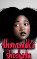 Dhamaadkii sheekada by basmaa677