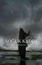 SOĞUK KADIN by mary_tidy00