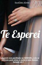 Te Esperei (Romance Cristão) by suellen_alves77