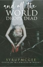 And All The World Drops Dead by SyrupMcGee