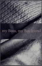 my Boss, my Boyfriend  by possesivetraits