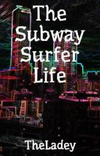 The Subway Surfer Life by TheLadey