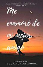 me enamore de mi mejor amigo by loca_por_el_amor