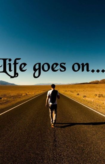Life Goes On Xhannehx Wattpad