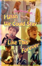 I WISH We Could STAY Like This FOREVER (On-going) by JennaSaraHongKi