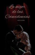 La Mejor De Las Coincidencias |COMPLETA| by Lettyclz