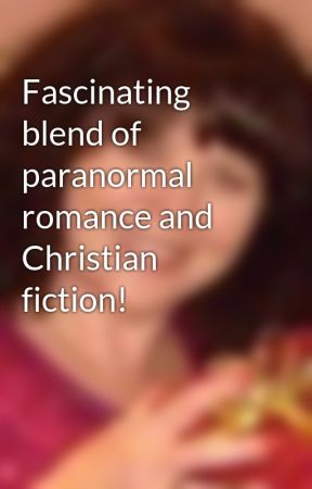 Fascinating blend of paranormal romance and Christian fiction! by OlgaDAgostino