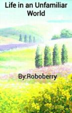 Life in an Unfamiliar World by Roboberry