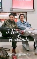 I Have Two Husbands by Passionatepsycho