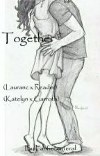 Together (Laurance x Reader) (Garroth x Katelyn) by fanficceteral