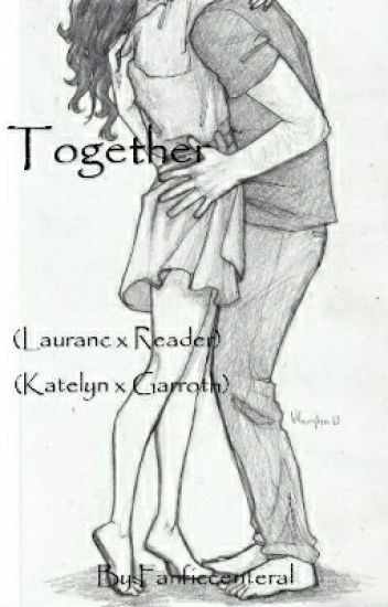 Together (Laurance x Reader) (Garroth x Katelyn) - Avacado