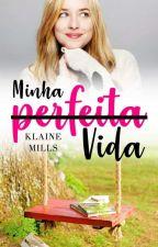 Minha Perfeita Vida by KlaineMills