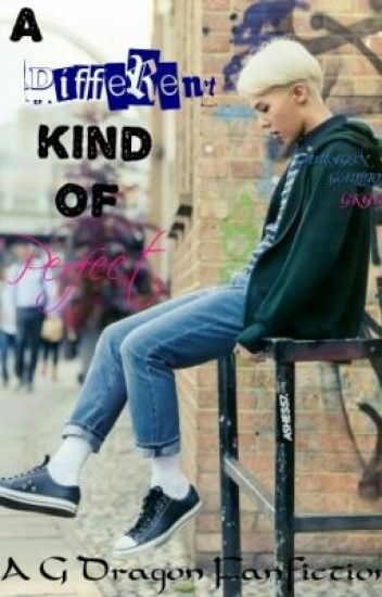A Different Kind of  Perfect: A G Dragon Fanfic