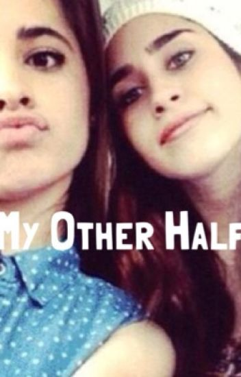 My Other Half (Camren)