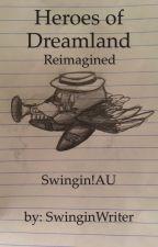 Heroes of Dreamland Reimagined: Swingin!AU by SwinginWriter